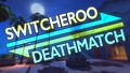 Image for 🔗 Switcheroo Deathmatch