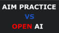 AIM PRACTICE VS OPEN AI