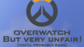 Overwatch but everything is unfair